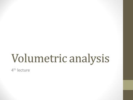 Volumetric analysis 4th lecture.