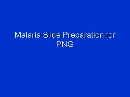 Malaria Slide Preparation for PNG. Preparing the Slide  Place the Malaria label on the frosted end of the slide. Conduct the fingerstick and fill the.