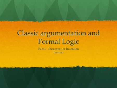 Classic argumentation and Formal Logic Part 1 – Discovery or Invention Inventio.