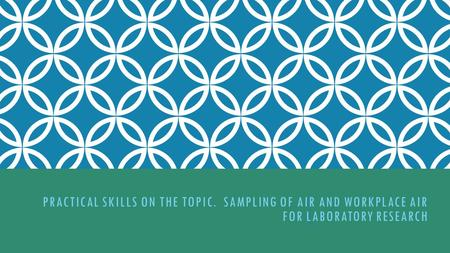 PRACTICAL SKILLS ON THE TOPIC. SAMPLING OF AIR AND WORKPLACE AIR FOR LABORATORY RESEARCH.