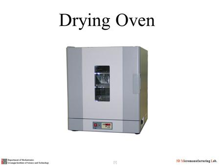 3D Micromanufacturing Lab. [1] Drying Oven. [2] 3D Micromanufacturing Lab. What is a Drying Oven An oven is a thermally insulated chamber used for the.