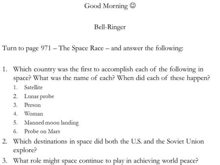 Good Morning Bell-Ringer Turn to page 971 – The Space Race – and answer the following: 1.Which country was the first to accomplish each of the following.