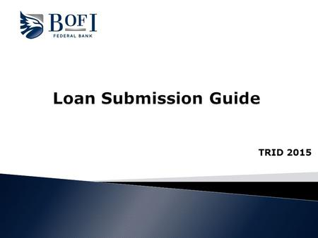 TRID 2015.  This Loan Submission Guide is for applications taken on or after October 3, 2015. ◦ The purpose of this guide is to assist you with a successful.