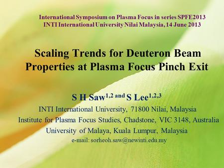 Scaling Trends for Deuteron Beam Properties at Plasma Focus Pinch Exit S H Saw 1,2 and S Lee 1,2,3 INTI International University, 71800 Nilai, Malaysia.