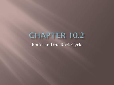 Rocks and the Rock Cycle.  As we already learned, rocks are made from minerals and can be classified into 3 major families (or types) based on how they.