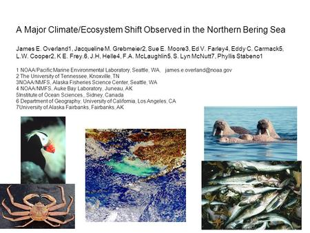 A Major Climate/Ecosystem Shift Observed in the Northern Bering Sea James E. Overland1, Jacqueline M. Grebmeier2, Sue E. Moore3, Ed V. Farley4, Eddy C.