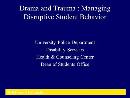 Drama and Trauma : Managing Disruptive Student Behavior University Police Department Disability Services Health & Counseling Center Dean of Students Office.