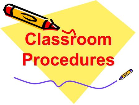 Classroom Procedures. Entering the classroom Enter quietly Walk to your assigned seat Take a seat Take out your supplies Place your backpack on the floor.