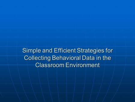 Simple and Efficient Strategies for Collecting Behavioral Data in the Classroom Environment.