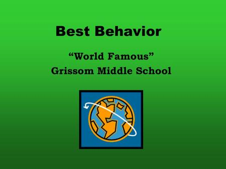 "Best Behavior ""World Famous"" Grissom Middle School."