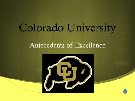  Colorado University Antecedents of Excellence.  Students walk ( NOT RUN) to exit the classroom.  This applies to running into the classroom as well.