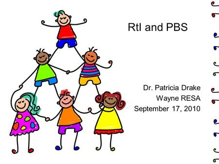 RtI and PBS Dr. Patricia Drake Wayne RESA September 17, 2010.