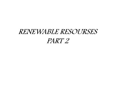 RENEWABLE RESOURSES PART 2. Solar panels  Solar panels in Arizona is one of the best way to get energy from the sun.  We would need solar panels to.