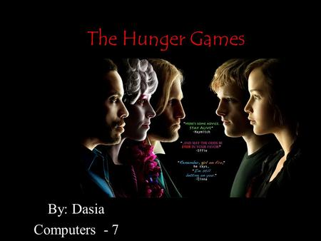 The Hunger Games By: Dasia Computers - 7. About the movie/book! Sixteen year old Katniss Everdeen volunteers in her younger sister's place to enter the.