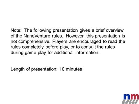 Note: The following presentation gives a brief overview of the NanoVenture rules. However, this presentation is not comprehensive. Players are encouraged.