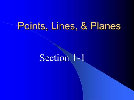 Points, Lines, & Planes Section 1-1. Undefined Terms in Geometry There are 5 undefined terms in geometry that have no formal definition, but that we have.
