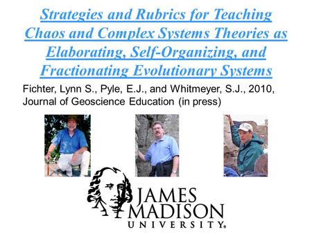 Strategies and Rubrics for Teaching Chaos and Complex Systems Theories as Elaborating, Self-Organizing, and Fractionating Evolutionary Systems Fichter,