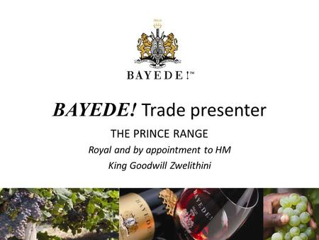 BAYEDE! Trade presenter THE PRINCE RANGE Royal and by appointment to HM King Goodwill Zwelithini.