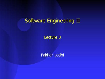 Software Engineering II Lecture 3 Fakhar Lodhi. Software Life-Cycle Steps Life-cycle model (formerly, process model) –Requirements phase –Specification.