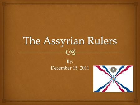 By: December 15, 2011.  Time Line of the Assyrians Assyria Babylon Mesopotamia Chaldea Hammurabi (1792-1750 B.C.) Sargon Empire(2334- 2134 B.C.) Assyrian.