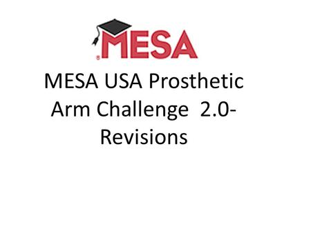 MESA USA Prosthetic Arm Challenge 2.0- Revisions