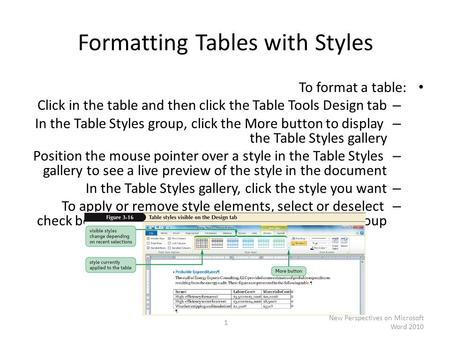 Formatting Tables with Styles To format a table: – Click in the table and then click the Table Tools Design tab – In the Table Styles group, click the.