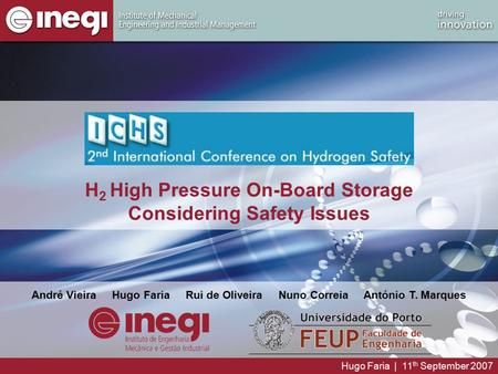 Hugo Faria | 11 th September 2007 H 2 High Pressure On-Board Storage Considering Safety Issues André Vieira Hugo Faria Rui de Oliveira Nuno Correia António.