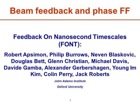 Feedback On Nanosecond Timescales (FONT): Robert Apsimon, Philip Burrows, Neven Blaskovic, Douglas Bett, Glenn Christian, Michael Davis, Davide Gamba,