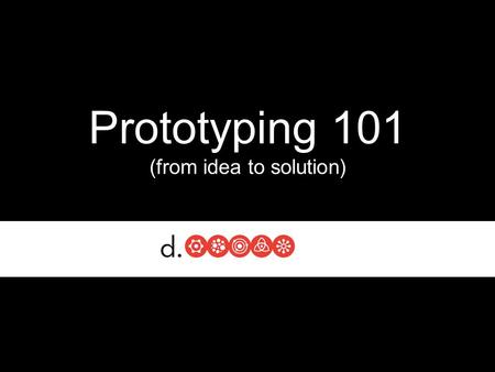 "Prototyping 101 (from idea to solution). Thomas A. Edison ""I have not failed, I've just found 10,000 ways that won't work"""
