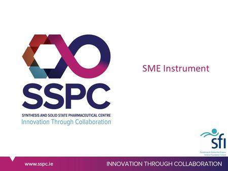 Www.sspc.ie SME Instrument. www.sspc.ie Eligibility Criteria At least one SME established in EU member state or associated country Projects at a TRL level.