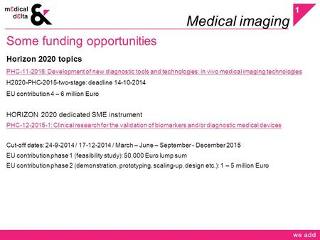 Medical imaging Some funding opportunities Horizon 2020 topics PHC-11-2015: Development of new diagnostic tools and technologies: in vivo medical imaging.