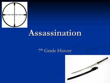 Assassination 7 th Grade History. Assassination Definition: the targeted killing of a specific individual. Definition: the targeted killing of a specific.