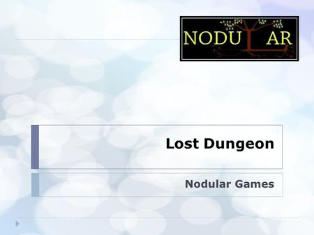 Lost Dungeon Nodular Games. Nodular Game Studios  Project Manager  Lead Programmer  Character 3D Design / Object Designer  3D Modeller / Animator.