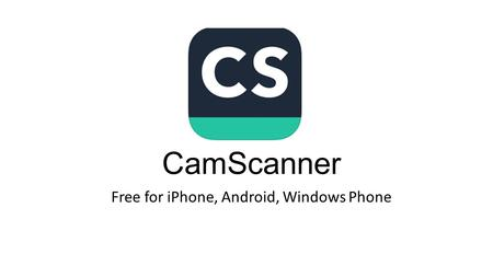 CamScanner Free for iPhone, Android, Windows Phone.