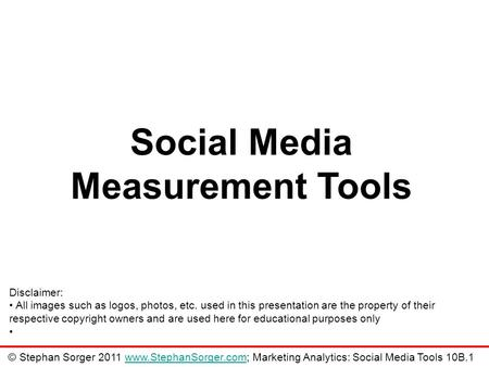 Social Media Measurement Tools Disclaimer: All images such as logos, photos, etc. used in this presentation are the property of their respective copyright.