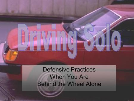 Defensive Practices When You Are Behind the Wheel Alone.