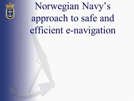 Norwegian Navy's approach to safe and efficient e-navigation.