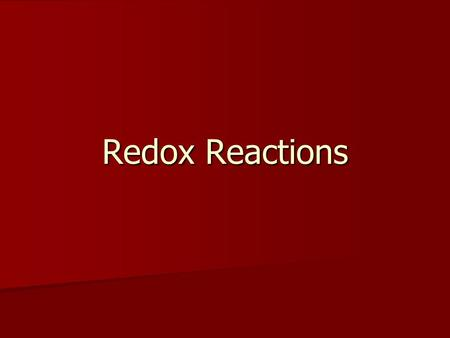 Redox Reactions. Redox is the abbreviated way to write reduction- oxidation reaction. Redox is the abbreviated way to write reduction- oxidation reaction.