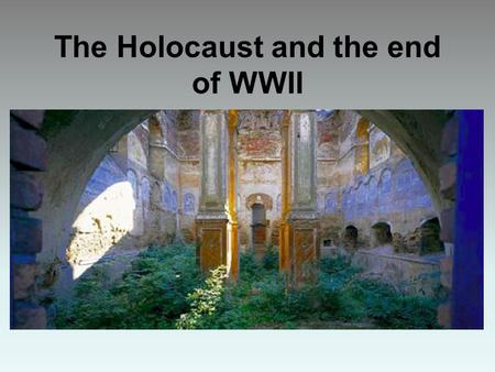 "The Holocaust and the end of WWII. The Holocaust, 1941-45 ""The Final Solution"" Until 1941, Hitler and Nazis did not agree on what to do with Jews Emigration."