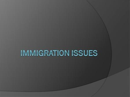 IMMIGRATION WHY DO THEY COME? Popular belief: Because they can. But: Only 3% of the global population migrates. SO…WHY SO FEW COME? WHAT ARE THE FACTORS.