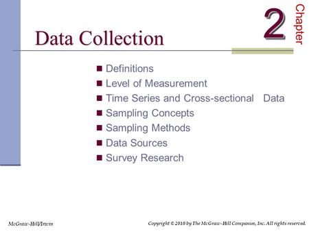 Data Collection Data Collection Definitions Level of Measurement Time Series and Cross-sectional Data Sampling Concepts Sampling Methods Data Sources Survey.