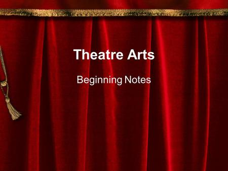 Theatre Arts Beginning Notes. What is Theatre? Theatre is an art form SO…. What is ART? Art is anything which is a product of expression and in which.