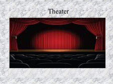 Theater. Theaters past Theaters Past Theaters past n The Roman theatres were designed for stage plays. n Roman Theater included mime, orations, dance,