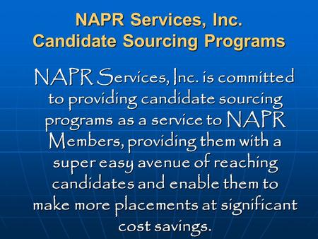 NAPR Services, Inc. Candidate Sourcing Programs NAPR Services, Inc. is committed to providing candidate sourcing programs as a service to NAPR Members,