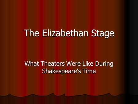 The Elizabethan Stage What Theaters Were Like During Shakespeare's Time.