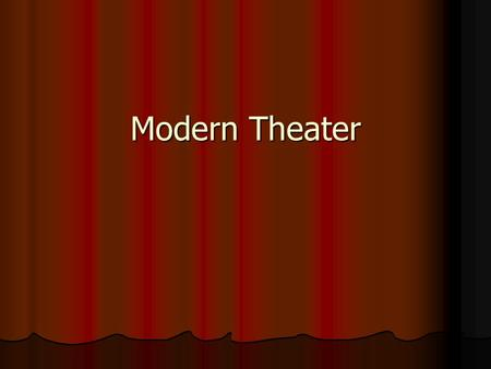 Modern Theater. Oh the Drama! Modern drama, like modern painting and other forms of modern art, developed not in the twentieth century, but during the.