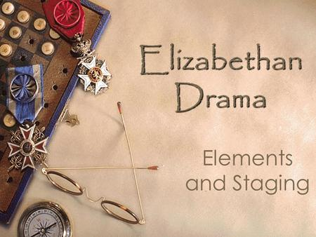 Elizabethan Drama Elements and Staging. History of Theater in England  Originally, actors would perform in any open area for spectators (halls, courtyards,