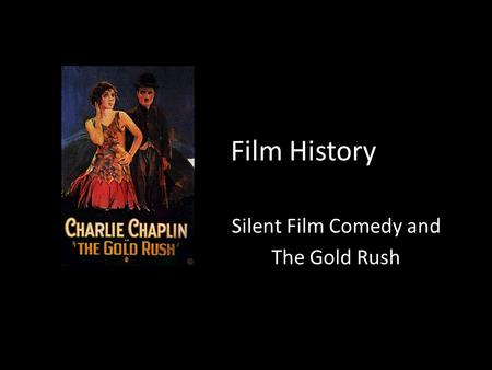 Film History Silent Film Comedy and The Gold Rush.