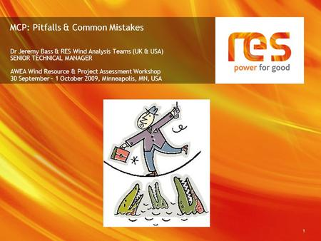 1 MCP: Pitfalls & Common Mistakes Dr Jeremy Bass & RES Wind Analysis Teams (UK & USA) SENIOR TECHNICAL MANAGER AWEA Wind Resource & Project Assessment.