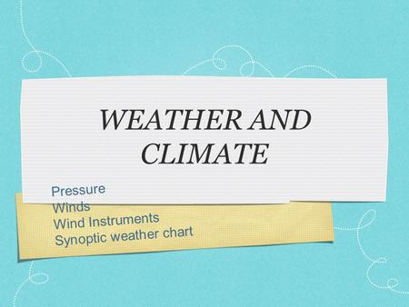 WEATHER AND CLIMATE Pressure Winds Wind Instruments
